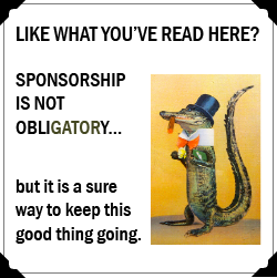 Like what you've read here? Sponsorship is not obligatory... but it is a sure way to keep this good thing going.